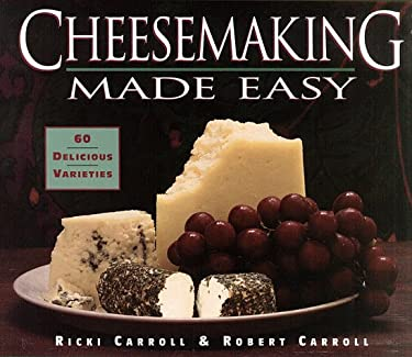 Cheesemaking Made Easy: 60 Delicious Varieties 9780882662671