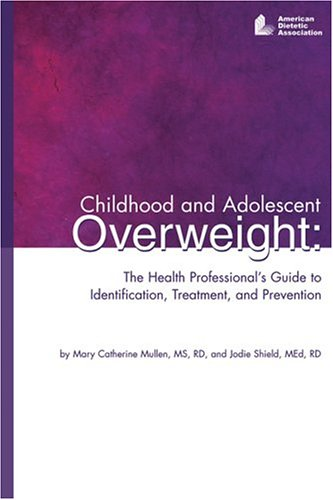 Childhood and Adolescent Overweight: The Health Professional's Guide to Identification, Treatment and Prevention 9780880913355