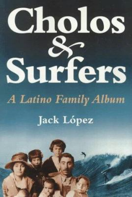 Cholos and Surfers: A Latino Family Album 9780884964292