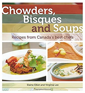 Chowders, Bisques and Soups: Recipes from Canada's Best Chefs 9780887806490