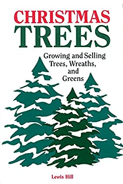 Christmas Trees: Growing and Selling Trees, Wreaths, and Greens 9780882665665
