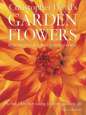 Christopher Lloyd's Garden Flowers: Perennials, Bulbs, Grasses, Ferns 9780881927474