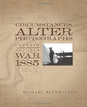 Circumstances Alter Photographs: Captin James Peters' Reports from the War of 1885