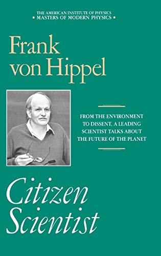 Citizen Scientist: Collected Essays of Frank Von Hippel