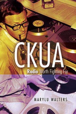 Ckua: Radio Worth Fighting for 9780888643957