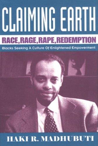 Claiming Earth: Race, Rage, Rape, Redemption: Blacks Seeking a Culture of Enlightened Empowerment 9780883780909