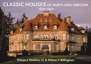 Classic Houses of Portland, Oregon, 1850 1950 9780881927498
