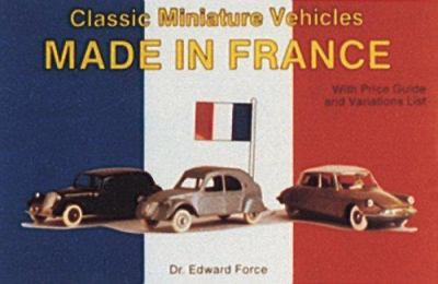 Classic Miniature Vehicles Made in France: With Price Guide and Variations List 9780887403163