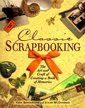 Classic Scrapbooking: The Art & Craft of Creating a Book of Memories 9780881791631