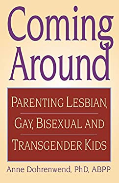 Coming Around: Parenting Lesbian, Gay, Bisexual, and Transgender Kids 9780882823935