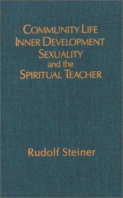 Community Life, Inner Development, Sexuality, and the Spiritual Teacher: Ethical and Spiritual Dimensions of the Crisis in the Anthroposophical Societ 9780880103558