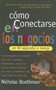 Como Conectarse en los Negocios: En 90 Segundos O Menos = How to Connect in Business in 90 Seconds or Less 9780881132014