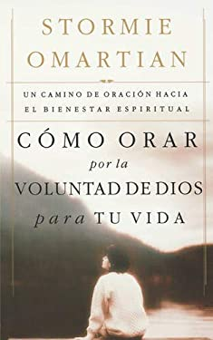 Como Orar Por La Voluntad de Dios Para Tu Vida: Un Camino de Oracion Hacia El Bienestar Espiritual = Praying God's Will for Your Life 9780881138054