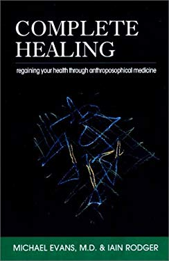 Complete Healing: Regaining Your Health Through Anthroposophical Medicine 9780880104890