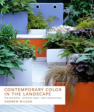 Contemporary Color in the Landscape: Top Designers * Inspiring Ideas * New Combinations 9780881929966