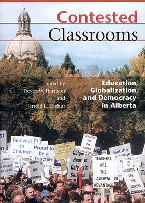 Contested Classrooms: Education, Globalization, and Democracy in Alberta 9780888643155