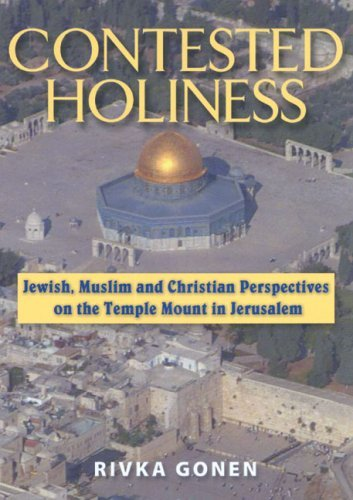 Contested Holiness: Jewish Muslim and Christian Perspectives on the Temple Mount in Jerusalem