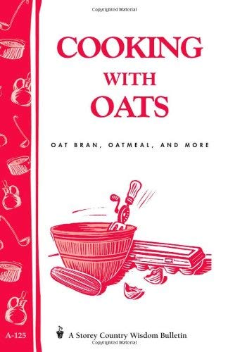 Cooking with Oats: Oat Bran, Oatmeal, and More / Storey Country Wisdom Bulletin A-125 9780882666747
