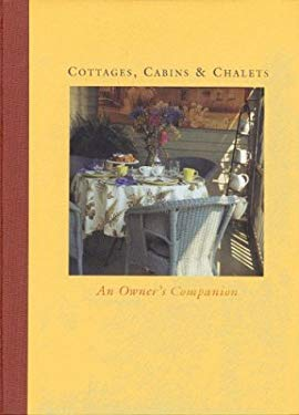 Cottages, Cabins & Chalets: An Owner's Companion 9780887621093
