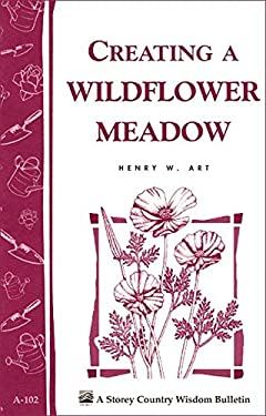 Creating a Wildflower Meadow: Storey's Country Wisdom Bulletin A-102 9780882665115