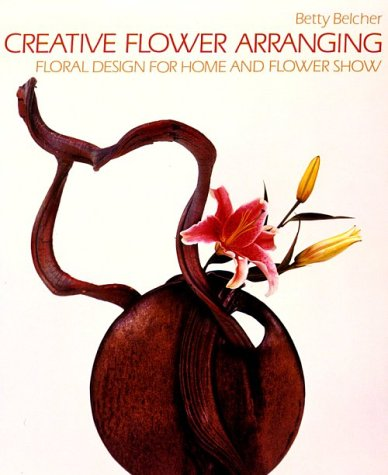 Creative Flower Arranging: Floral Design for Home and Flower Show 9780881922479