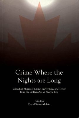 Crime Where the Nights Are Long: Canadian Stories of Crime and Adventure from the Golden Age of Storytelling 9780889242814
