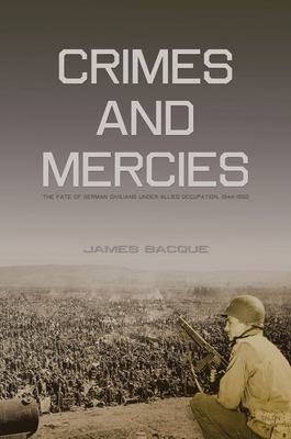 Crimes and Mercies: The Fate of German Civilians Under Allied Occupation, 1944-1950 9780889225671