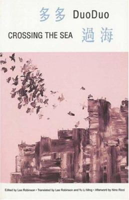 Crossing the Sea: Poems in Exile/Poems in China 9780887845628