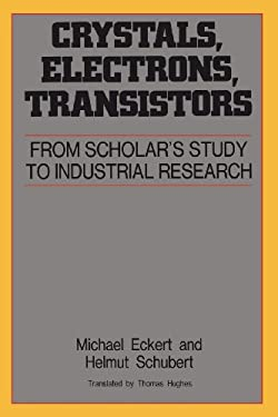 Crystals, Electrons, Transistors: From Scholar's Study to Industrial Research 9780883187197