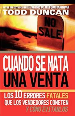 Cuando Se Mata Una Venta: Los 10 Errores Fatales Que Los Vendedores Cometen y Como Evitarlos 9780881130058