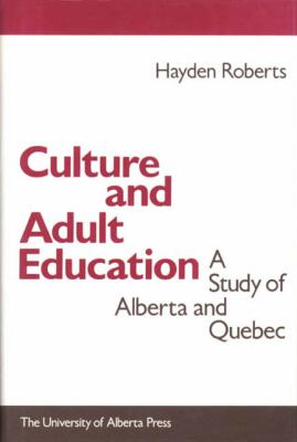 Culture and Adult Education: A Study of Alberta and Quebec 9780888640284