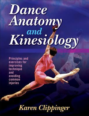 Dance Anatomy and Kinesiology: Principles and Exercises for Improving Technique and Avoiding Common Injuries 9780880115315