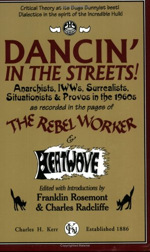 Dancin' in the Streets!: Anarchists, IWWs, Surrealists, Situationists & Provos in the 1960s - As Recorded in the Pages of the Rebel Worker & He 9780882863016