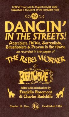 Dancin' in the Streets!: Anarchists, IWWs, Surrealists, Situationists & Provos in the 1960s - As Recorded in the Pages of the Rebel Worker & He 9780882863023
