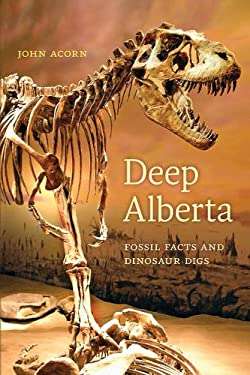 Deep Alberta: Fossil Facts and Dinosaur Digs 9780888644817