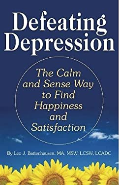 Defeating Depression: The Calm and Sense Way to Find Happiness and Satisfaction 9780882823249
