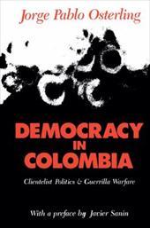 Democracy in Colombia: Clientelistic Politics and Guerrilla Warfare