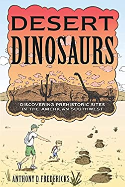 Desert Dinosaurs: Discovering Prehistoric Sites in the American Southwest 9780881509984