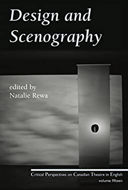 Design and Scenography: Critical Perspectives on Canadian Theatre in English, Vol. 15 9780887548338