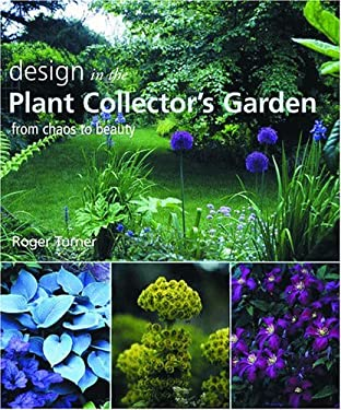 Design in the Plant Collector's Garden: From Chaos to Beauty 9780881926903
