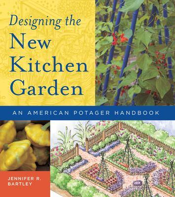 Designing the New Kitchen Garden: An American Potager Handbook 9780881927726