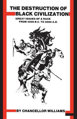 Destruction of Black Civilization: Great Issues of a Race from 4500 B.C. to 2000 A.D. 9780883780305