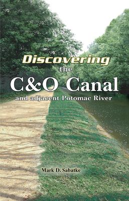 Discovering the C&O Canal: And Adjacent Potomac River 9780884003311