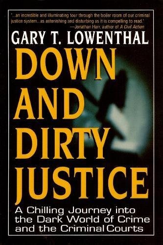 Down and Dirty Justice: A Chilling Journey Into the Dark World of Crime and the Criminal Courts 9780882822358