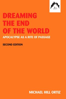 Dreaming the End of the World: Apocalypse as a Rite of Passage 9780882145563
