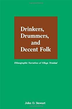 Drinkers Drummers Decent Folk: Ethnographic Narratives of Village Trinidad