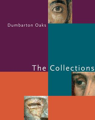 Dumbarton Oaks: The Collections 9780884023548
