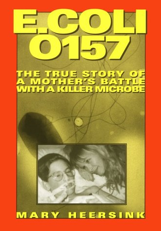 E. Coli 0157: The True Story of a Mother's Battle with a Killer Microbe 9780882821436