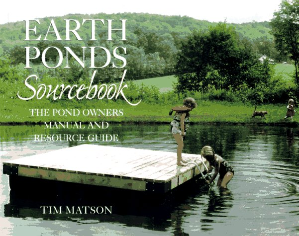 Earth Ponds Sourcebook: The Pond Owner's Manual and Resource Guide 9780881503586