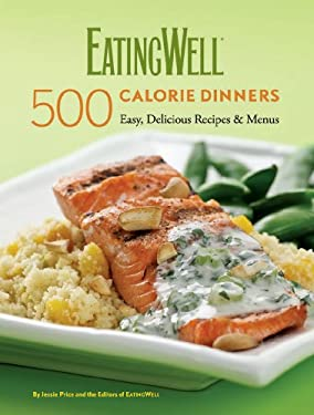 EatingWell 500 Calorie Dinners: Easy, Delicious Recipes & Menus 9780881508468